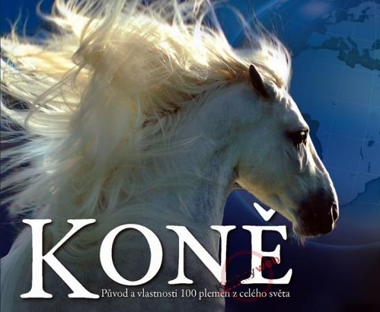 Kniha: Koně - Původ a vlastnosti 100 plemen z celého světaautor neuvedený