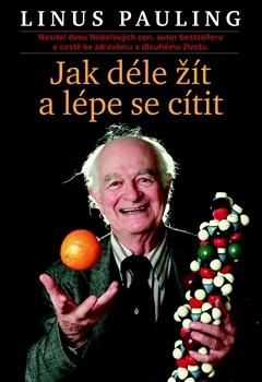Kniha: Jak déle žít a lépe se cítit - Linus Pauling