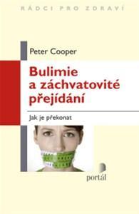 Kniha: Bulimie a záchvatovité přejídání - Peter Cooper