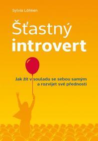Šťastný introvert - Jak žít v souladu se sebou samým a rozvíjet své přednosti