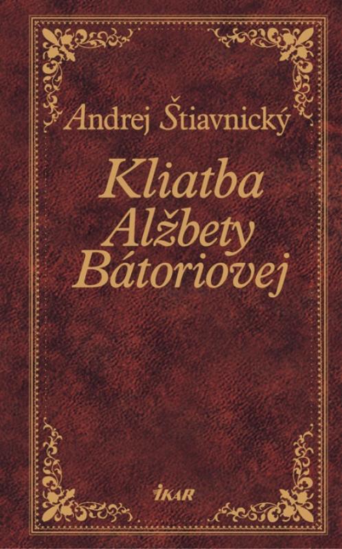 Kniha: Kliatba Alžbety Bátoriovej - Štiavnický Andrej