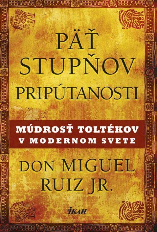 Päť stupňov pripútanosti - Múdrosť Toltékov v modernom svete