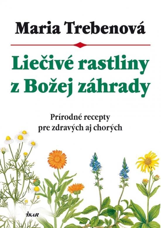 Kniha: Liečivé rastliny z Božej záhrady, 2. vydanie - Trebenová Maria