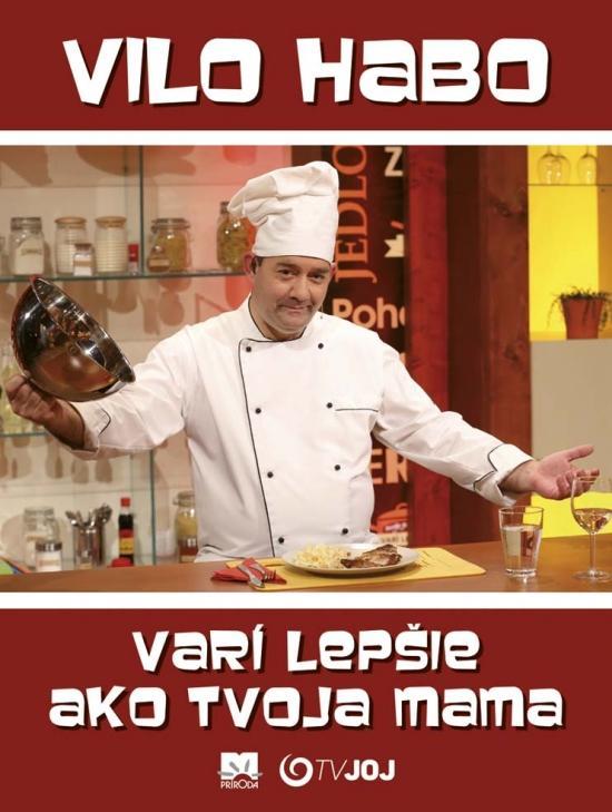 Kniha: Vilo Habo varí lepšie ako tvoja mama - Habo Vilo