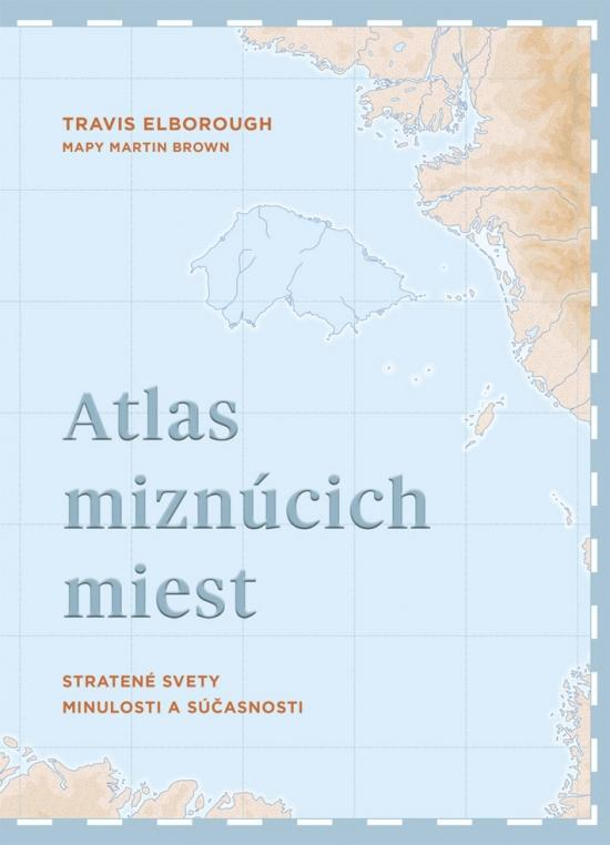 Kniha: Atlas miznúcich miest - Elborough Travis