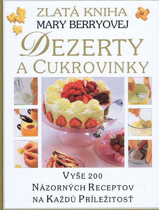 Dezerty a cukrovinky - Vyše 200 názorných receptov na každú príležitosť
