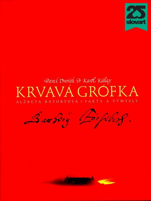 Kniha: Krvavá grófka. Alžbeta Bátoryová / Fakty a výmysly - Pavel Dvořák