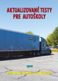 Aktualizované testy pre autoškoly - Nákladné autá a autobusy
