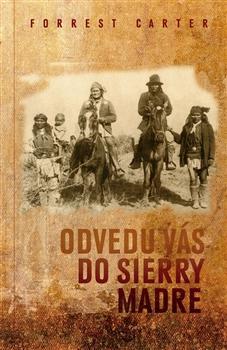 Kniha: Odvedu vás do Sierry Madre - Forrest Carter