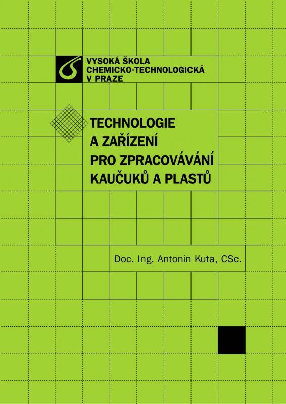 Kniha: Technologie a zařízení pro zpracovávání kaučuků a plastů - Kuta Antonín