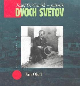 Jozef G. Cincík – Pútnik dvoch svetov
