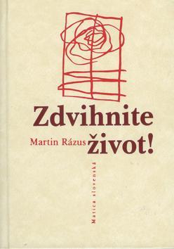 Martin Rázus – Zdvihnite život!