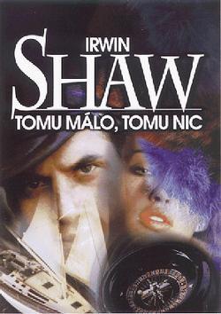 Kniha: Tomu málo,tomu nic - Irwin Shaw