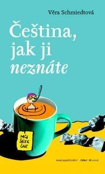 Kniha: Čeština, jak ji neznáte - Věra Schmiedtová