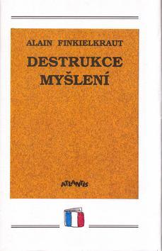 Kniha: Destrukce myšlení - Alain Finkielkraut