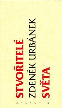 Kniha: Stvořitelé světa - Zdeněk Urbánek