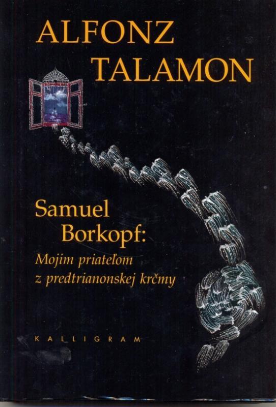 Kniha: Samuel Borkopf:Mojim priateľom z predtrianonskej krčmy - Talamon Alfonz