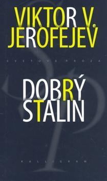 Kniha: Dobrý Stalin - Jerofejev Viktor