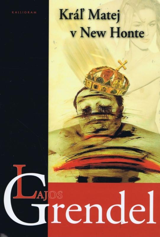 Kniha: Kráľ Matej v New Honte - Grendel Lajos