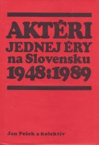 Aktéri jednej éry na Slovensku 1948 : 1989 -- Personifikácia politického vývoja