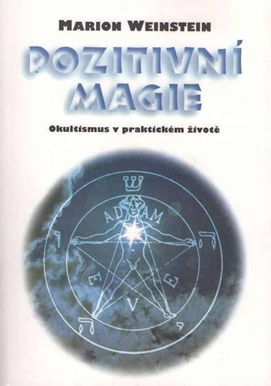 Pozitivní magie - Okultismus v praktickém životě