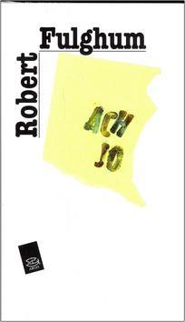 Kniha: Ach jo - Robert Fulghum