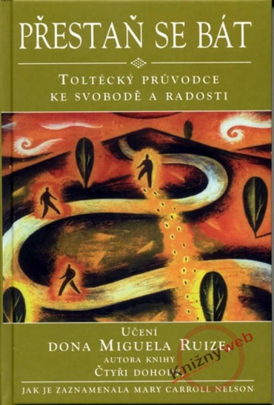 Přestaň se bát - Toltécký průvodce ke svobodě a