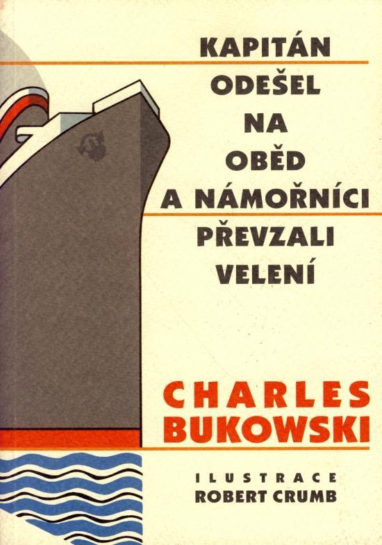 Kniha: Kapitán odešel na oběd a námořníci převzali velení - Bukowski Charles