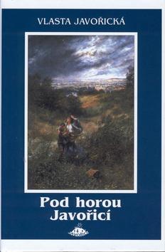Kniha: Pod horou Javořicí - Vlasta Javořická