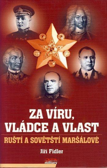 Kniha: Za víru, vládce a vlast - ruští a sovětští maršálové - Fidler Jiří