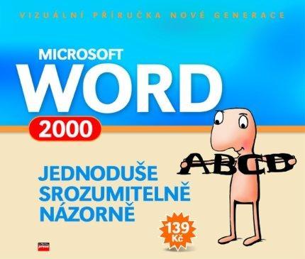 Microsoft Word 2000 Jednoduše, srozumitelně, názorně