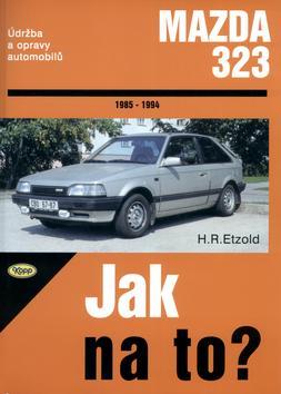 Kniha: Mazda 323 - 1985 - 1994 - Jak na to? - 40. - Etzold Hans-Rudiger Dr.