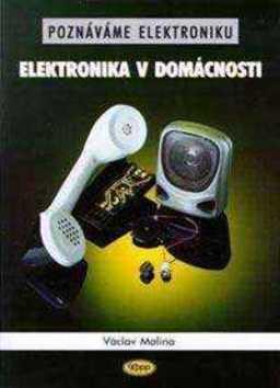 Kniha: Poznáváme elektroniku - Elektronika v domácnosti - Václav Malina
