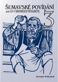 Šumavské povídání aneb Co v kronikách nenajdete 3