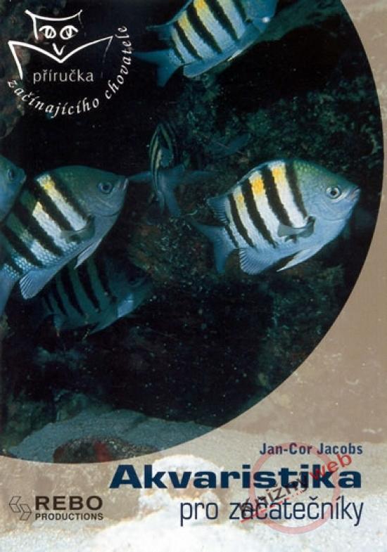 Kniha: Akvaristika pro začátečníky - příručka začínajícího chovatele - Jacobs Jan-Cor