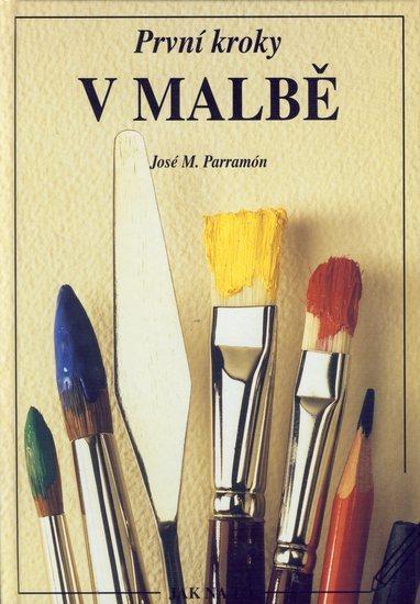 Kniha: První kroky v malbě - Parramón José M.