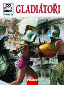 Gladiátoři - Co,Jak,Proč? - svazek 36