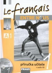 Le francais ENTRE NOUS 1 - příručka učitele + CD