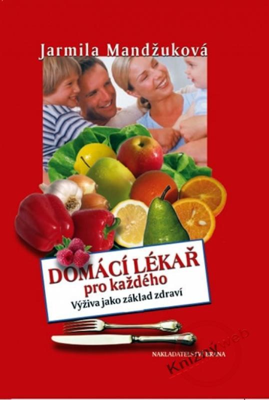 Kniha: Domácí lékař pro každého - Výživa jako základ zdraví - Mandžuková Jarmila