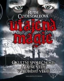 Utajená magie - Okultní společnosti a tajné vědy v průběhu věků