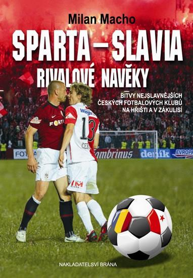 Kniha: Sparta – Slavia, Rivalové navěky - Bitvy nejslavnějších českých fotbalových klubů na hřišti i v zákulisí - Macho Milan