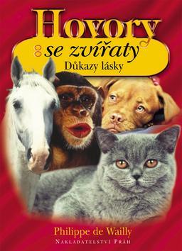Kniha: Hovory se zvířaty - Důkazy lásky - Wailly Philippe de