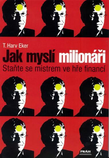 Kniha: Jak myslí milionáři - Práh - Eker Harv Dr.