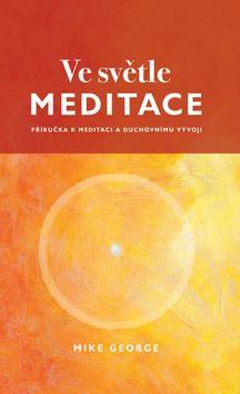 Ve světle meditace (Příručka k meditaci a duchovnímu vývoji)