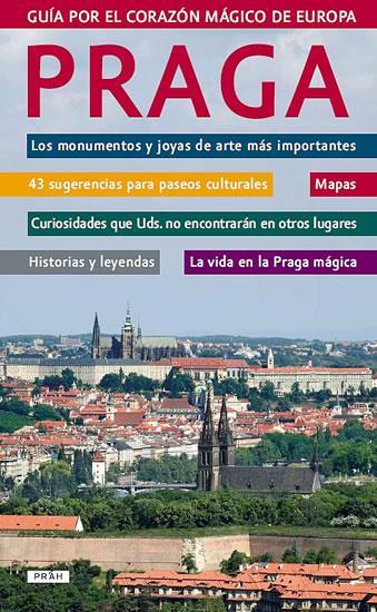 Praga - Guía por el corazón mágico de Europa / Praha - Průvodce magickým srdcem Evropy (španělsky)