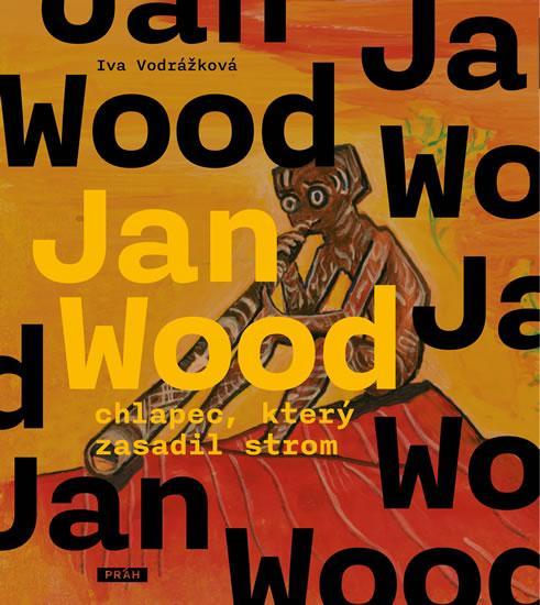 Kniha: Jan Wood, chlapec, který zasadil strom - Vodrážková Iva
