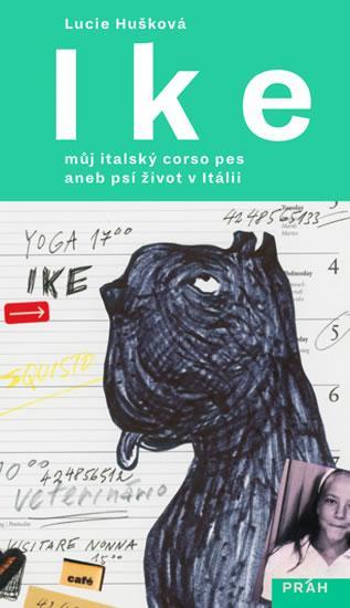 Kniha: Ike - Můj italský corso pes aneb psí život v Itálii - Hušková Lucie