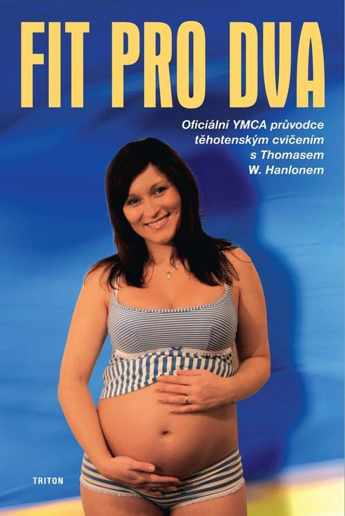 Kniha: Fit pro dva - Oficiální YMCA průvodce těhotenským cvičením - W.Hanlonem Thomas