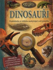 Dinosauři pod lupou - Prohlédněte si zblízka neobyčejný svět pravěku