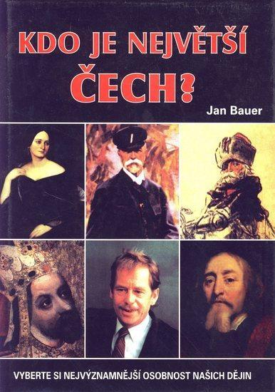 Kniha: Kdo je největší Čech? - Bauer Jan